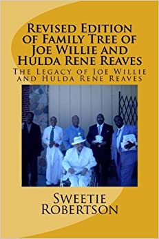 Book Revised Edition of Family Tree of Joe Willie and Hulda Rene Reaves: The Legacy of Joe Willie and Hulda Rene Reaves