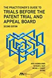 img - for The Practitioner's Guide to Trials Before the Patent Trial and Appeal Board book / textbook / text book