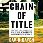 Chain of Title: How Three Ordinary Americans Uncovered Wall Street's Great Foreclosure Fraud | David Dayen