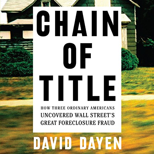 Chain of Title: How Three Ordinary Americans Uncovered Wall Street's Great Foreclosure Fraud cover