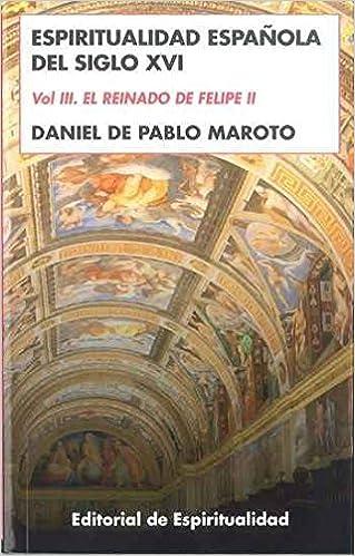 Espiritualidad Española del siglo XVI: Vol III- El Reinado de Felipe II: Amazon.es: de Pablo Maroto, Daniel: Libros