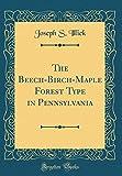 Amazon / Forgotten Books: The Beech - Birch - Maple Forest Type in Pennsylvania Classic Reprint (Joseph S Illick)