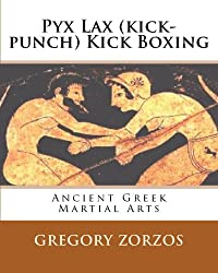 Pyx Lax (Kick-Punch) Kick Boxing: Ancient Greek Martial Arts (Greek Edition)