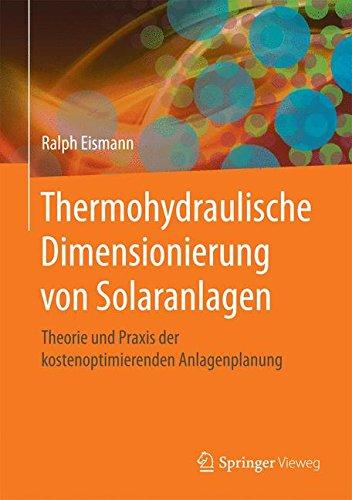 Thermohydraulische Dimensionierung von Solaranlagen: Theorie und Praxis der kostenoptimierenden Anlagenplanung (German Edition)