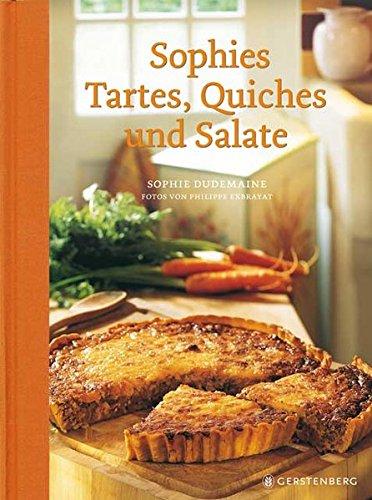 Sophies Tartes, Quiches und Salate Gebundenes Buch – 27. Februar 2013 Sophie Dudemaine Gerstenberg Verlag 3836927675 Themenkochbücher