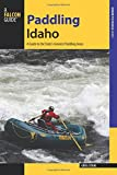 Paddling Idaho: A Guide to the State s Best Paddling Routes (Paddling Series)