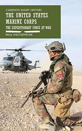 The United States Marine Corps: The Expeditionary Force at War (Casemate Short History) ()