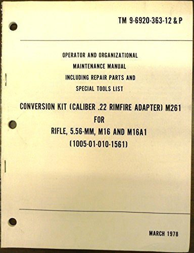 (TM 9-6920-363-12& P. Operator's & Organizational Maintenance Manual Including Repair Parts & Special Tools List. Conversion Kit (Caliber .22 Rim fire Adapter) M 261 for Rifle M16 & 16A1.)