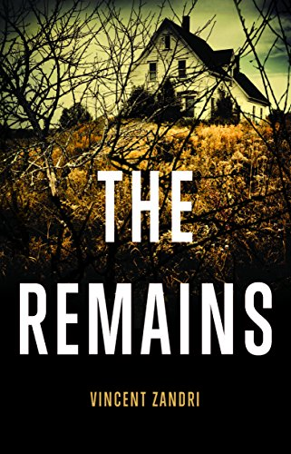 A frightening rollercoaster ride that builds up to a soul-shattering climax that will leave readers checking their locks!  The Remains by Vincent Zandri