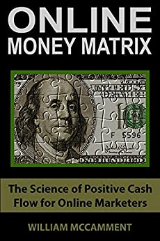 Online Money Matrix: The Science of Positive Cash Flow for Online Marketers by [McCamment, William]
