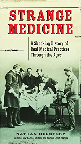 Strange Medicine: A Shocking History of Real Medical Practices Through the Ages ()