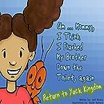 Um...Mommy, I Think I Flushed My Brother down the Toilet (Again): Return to Yuck Kingdom | Jeff Rivera