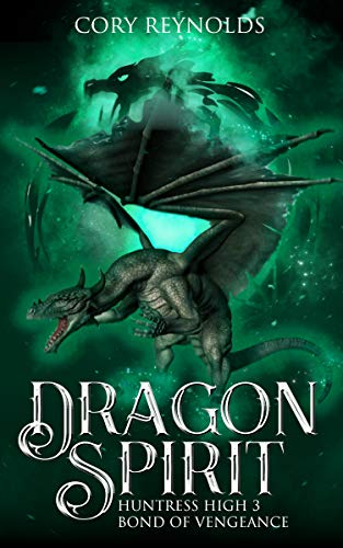 Dragon Spirit: Bond of Vengeance (Huntress High Book 3)