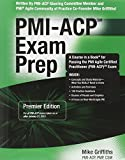 PMI-ACP Exam Prep, Premier Edition: A Course in a Book for Passing the PMI Agile Certified Practitioner (PMI-ACP) Exam, Mike Griffiths PMI-ACP PMP CSM, 1932735585