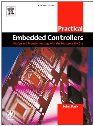 Download Practical Embedded Controllers: Design and Troubleshooting with the Motorola 68HC11 (Practical Professional Books) Pdf