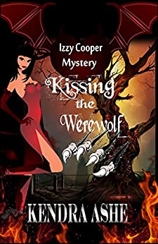 Kissing the Werewolf - An Izzy Cooper Novel by [Ashe, Kendra]