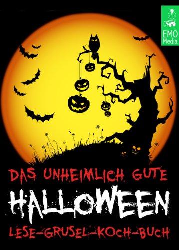 Das unheimlich gute Halloween-Lese-Grusel-Koch-Buch - Gruselgeschichten, Witze, Fakten, unnützes Wissen und Rezepte mit Kürbis (Illustrierte Ausgabe) (German Edition)