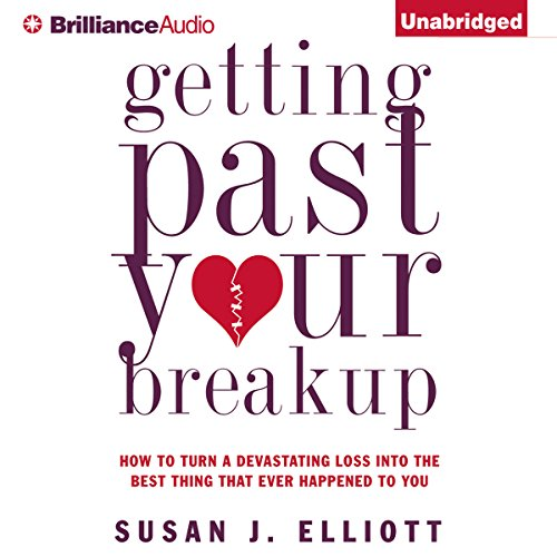 Getting Past Your Breakup: How to Turn a Devastating Loss into the Best Thing That Ever Happened to You (A Broken Bone Heals Through The Process Of)