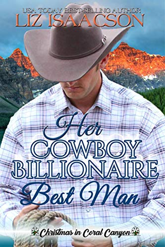 Her Cowboy Billionaire Best Man: A Whittaker Family Novel (Christmas in Coral Canyon Book 8) (Best Cowboy Romance Novels)