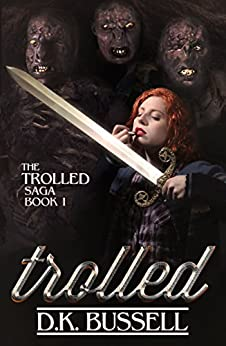 Trolled (The Trolled Saga Book 1) by [Bussell, D.K.]