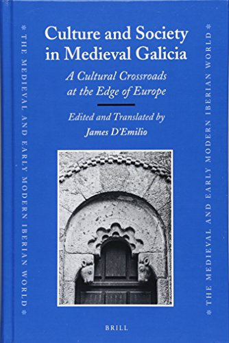 Culture and Society in Medieval Galicia: A Cultural Crossroads at the Edge of Europe (Medieval and Early Modern Iberian