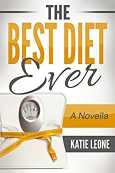 The Best Diet Ever: A Novella by [Leone, Katie]