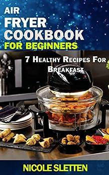 Amazon.com: Air Fryer Cookbook for Beginners: 7 Healthy