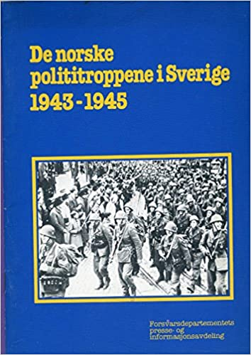 De Norske Polititroppene I Sverige 1943 1945 Norwegian Edition 9788290390070 Amazon Com Books