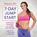Natalie Jill's 7-Day Jump Start: Unprocess Your Diet with Super Easy Recipes - Lose up to 5-7 Pounds the First Week