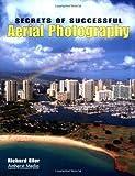 Secrets of Successful Aerial Photography, Richard Eller, 1584280182