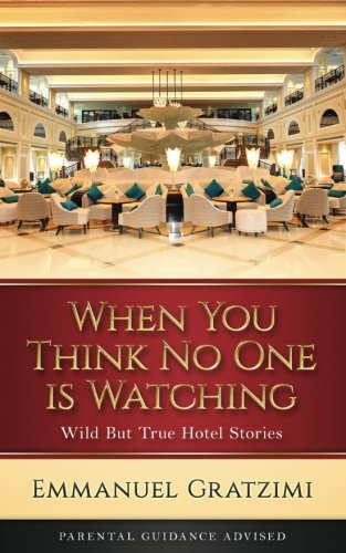 When You Think No One is Watching: Wild But True Hotel Stories pdf