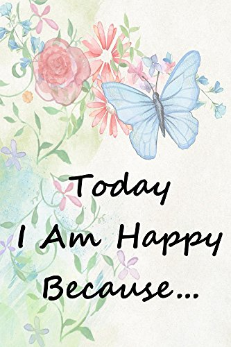 Today I Am Happy Because Happiness Journal Gratitude Journal