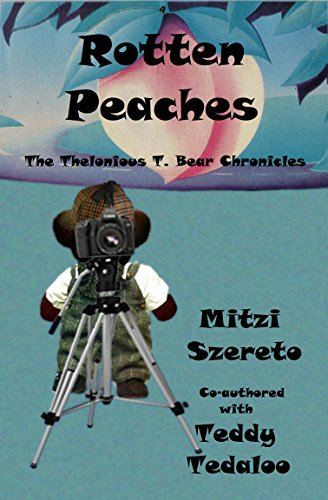 Rotten Peaches (The Thelonious T. Bear Chronicles) by [Szereto, Mitzi, Tedaloo, Teddy]