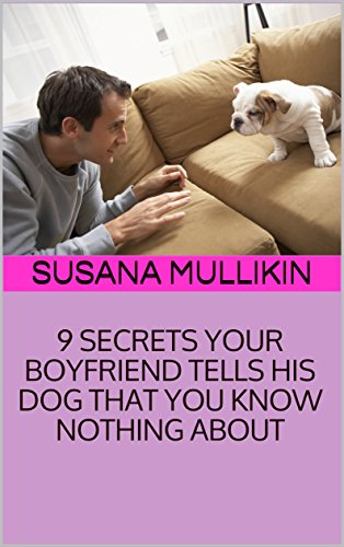 9 SECRETS YOUR BOYFRIEND TELLS HIS DOG THAT YOU KNOW NOTHING ABOUT (SINGLE CHICK Book 2)