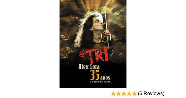 Amazon.com: Alex Lora: El Tri 35 Anos - Y Lo Que Falta Todavia...: El Tri: Movies & TV