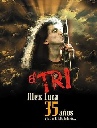 Alex Lora: El Tri 35 Anos - Y Lo Que Falta Todavia.