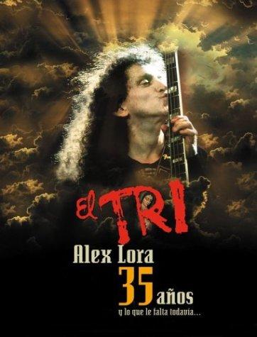 Price comparison product image Alex Lora: El Tri 35 Anos - Y Lo Que Falta Todavia...
