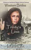 Western Brides: Trinity's Loss: A Sweet and Inspirational Western Historical Romance (Pioneer Brides of the Oregon Trail) by  Indiana Wake in stock, buy online here