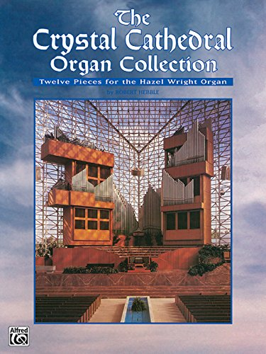The Crystal Cathedral Organ Collection: Twelve Pieces for the Hazel Wright -