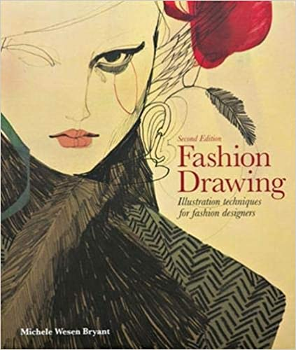 Fashion Drawing Second Edition Illustration Techniques For Fashion Designers Perfect Book For Fashion Students Bryant Michele Wesen 9781780678344 Amazon Com Books