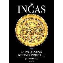 Les Incas ou la disparition de l'empire du Pérou (Oeuvre complète) (French Edition)