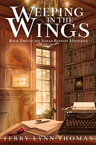Weeping in the Wings: Book 2 of Sarah Bennett Mysteries by [Thomas, Terry Lynn]