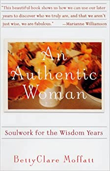 An AUTHENTIC WOMAN: SOULWORK FOR THE WISDOM YEARS