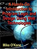 A Hands-on Introduction to Program Logic and Design Using Web Technologies, Mike O'Kane, 1591139910