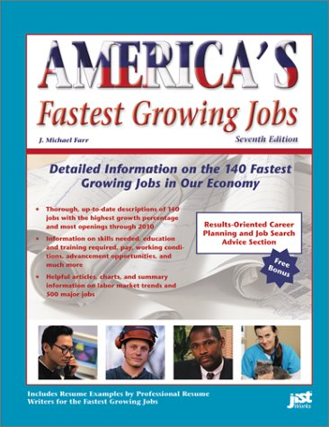 America's Fastest Growing Jobs: Detailed Information on the 141 Fastest Growing Jobs in Our Economy