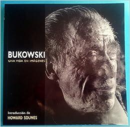 bukowski una vida en imagenes bukowski a life in images spanish edition