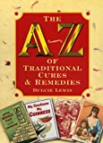 A-Z of Traditional Cures and Remedies, Lewis, Dulcie, 1853067660