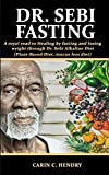 DR. SEBI FASTING: A royal road to Healing by