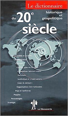 Livre gratuits en ligne Le dictionnaire historique et géopolitique du XXe siècle pdf epub