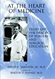 img - for At the Heart of Medicine: Essays on the Practice of Surgery And Surgical Education book / textbook / text book